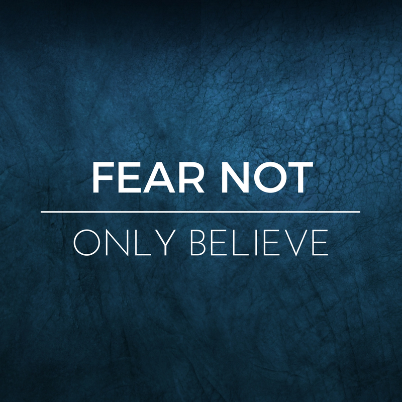 Fear Not; Only Believe