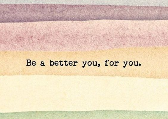 be a better you, for you quote