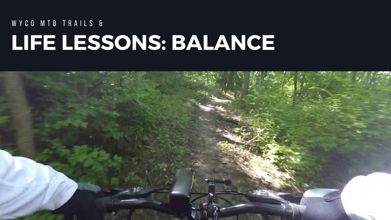 Life Lessons: Balance on a Mountain Bike and in Life